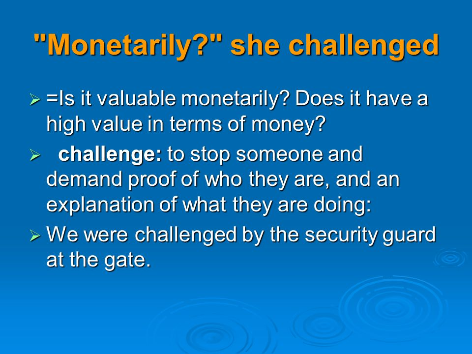 Monetarily she challenged