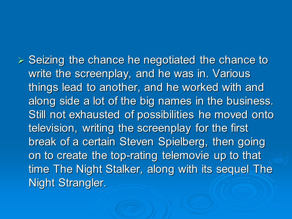 Seizing the chance he negotiated the chance to write the screenplay, and he was in.
