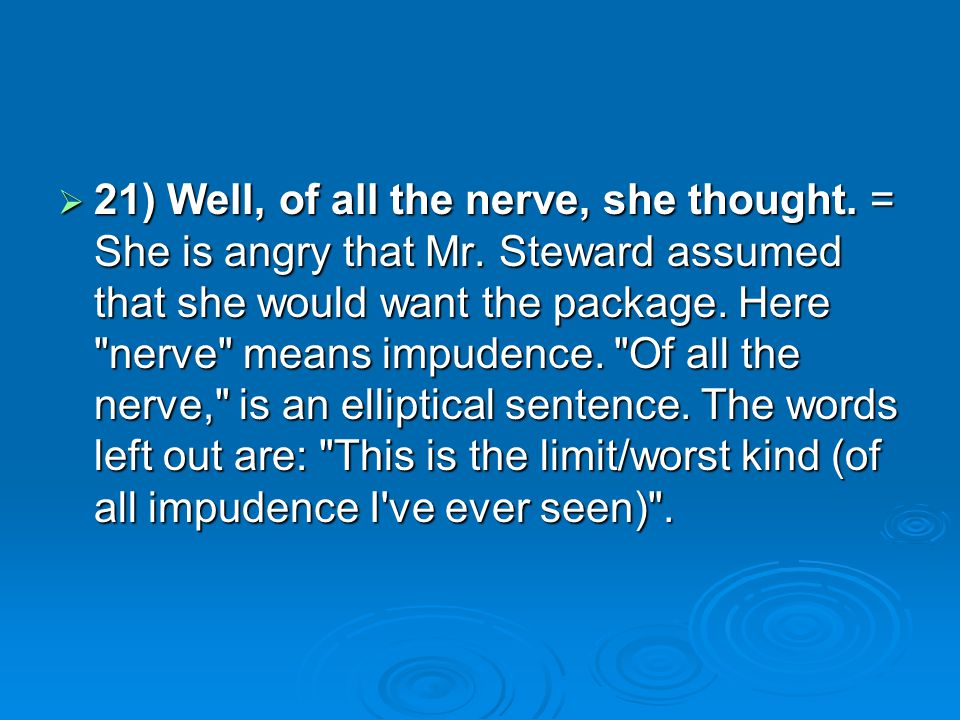 21) Well, of all the nerve, she thought. = She is angry that Mr
