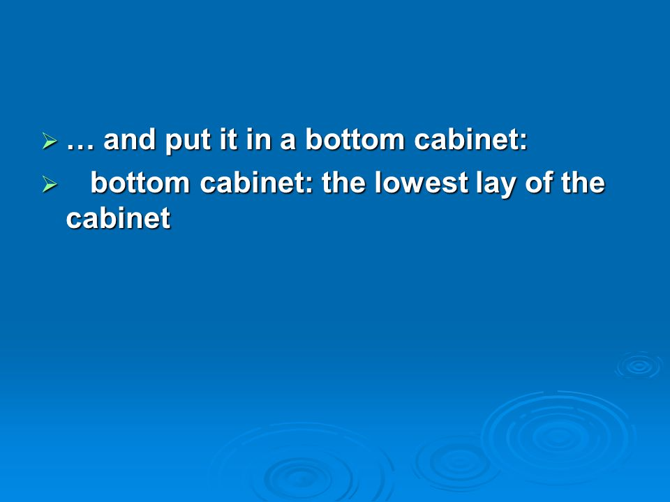 … and put it in a bottom cabinet:
