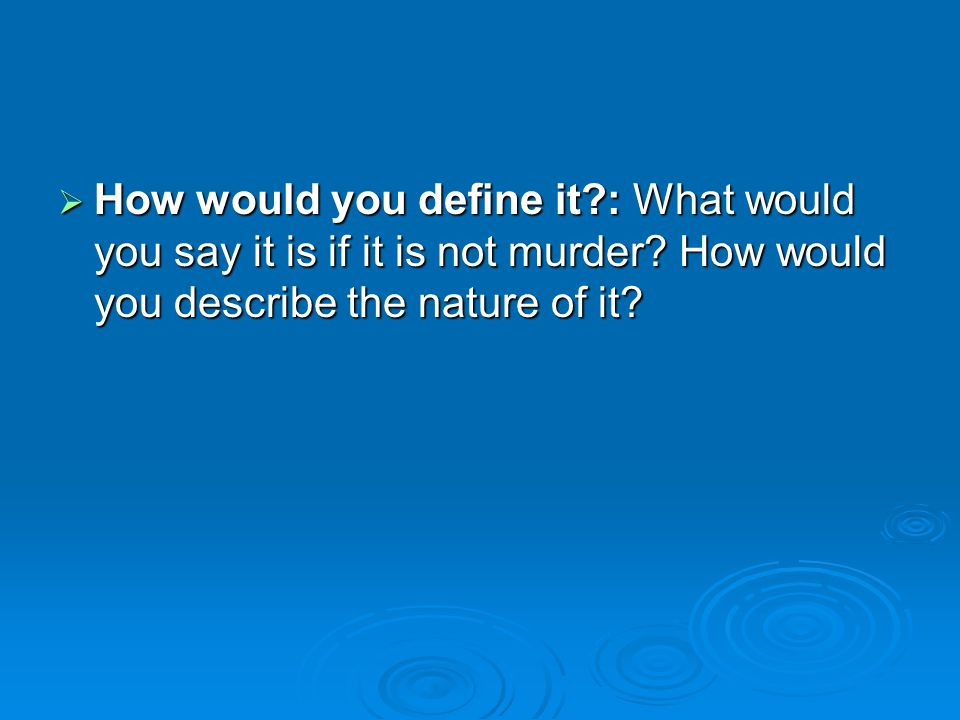 How would you define it : What would you say it is if it is not murder.