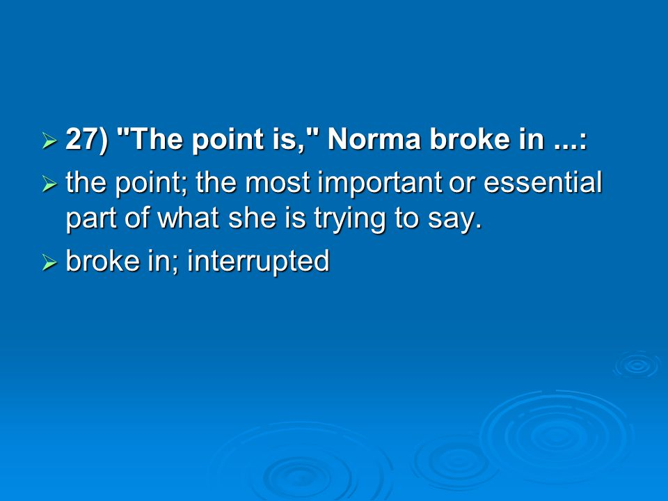 27) The point is, Norma broke in ...: