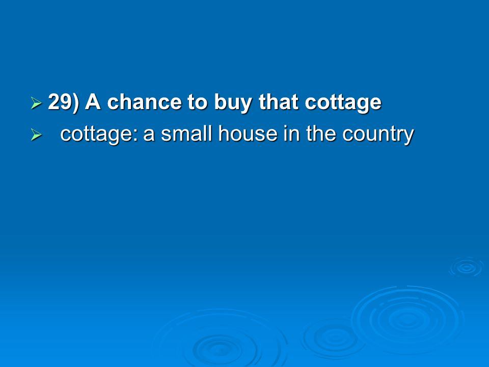 29) A chance to buy that cottage