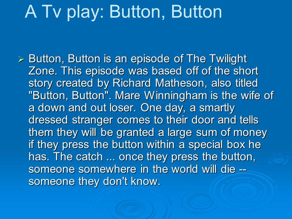 A Tv play: Button, Button