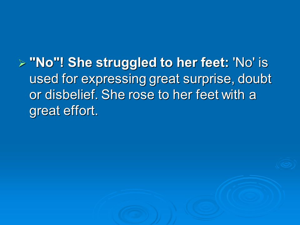 No . She struggled to her feet: No is used for expressing great surprise, doubt or disbelief.