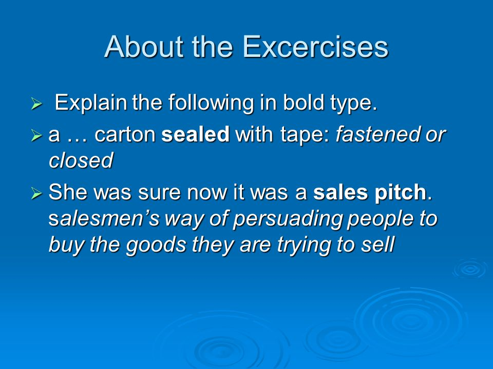 About the Excercises Explain the following in bold type.