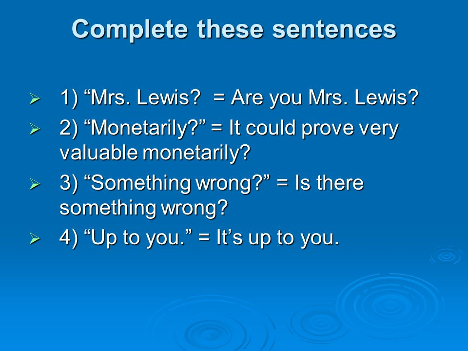 Complete these sentences