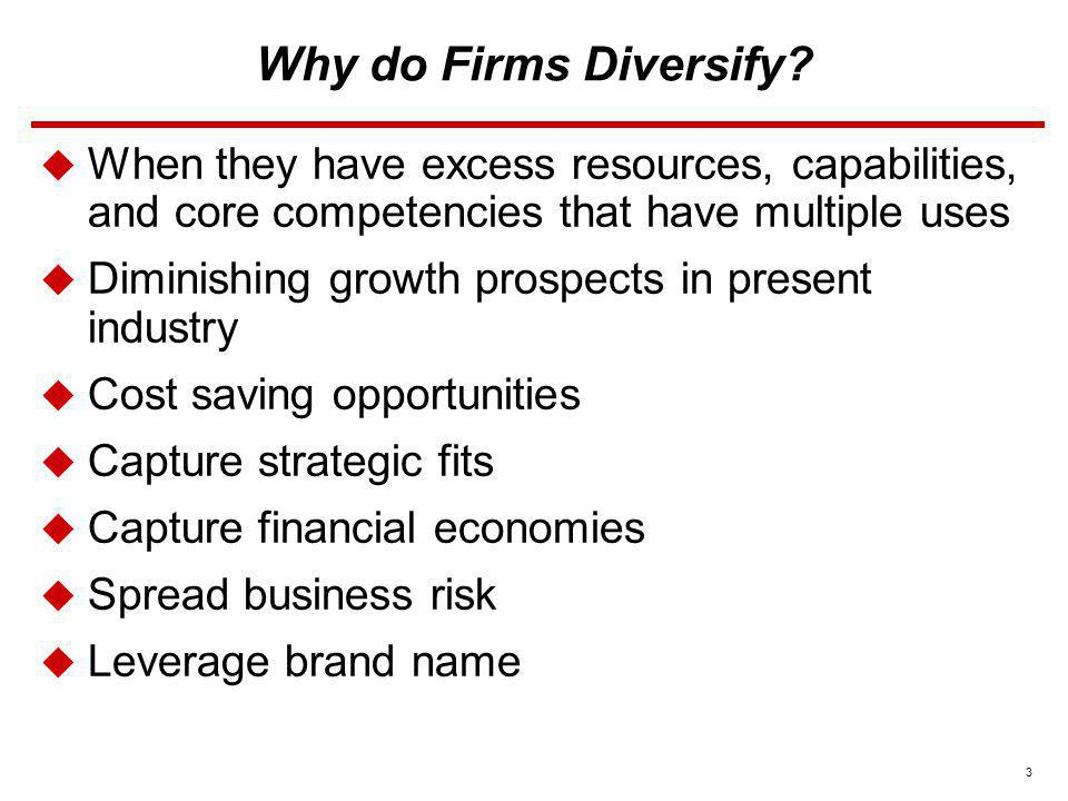 Why do Firms Diversify When they have excess resources, capabilities, and core competencies that have multiple uses.