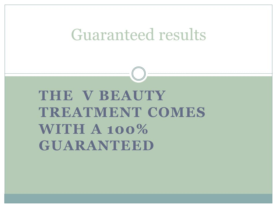 The v Beauty treatment comes with a 100% guaranteed
