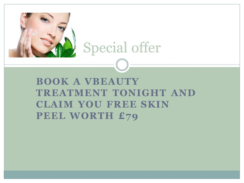 Special offer BOOK A VBEAUTY Treatment TONIGHT AND CLAIM YOU FREE SKIN PEEL worth £79