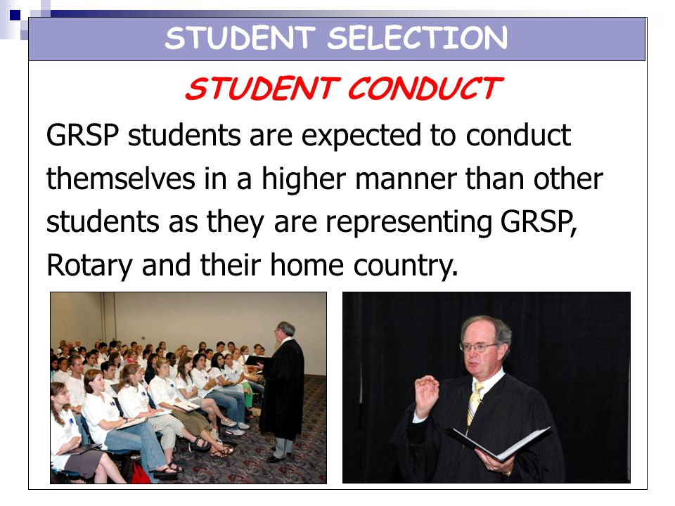 STUDENT SELECTION STUDENT CONDUCT. GRSP students are expected to conduct. themselves in a higher manner than other.