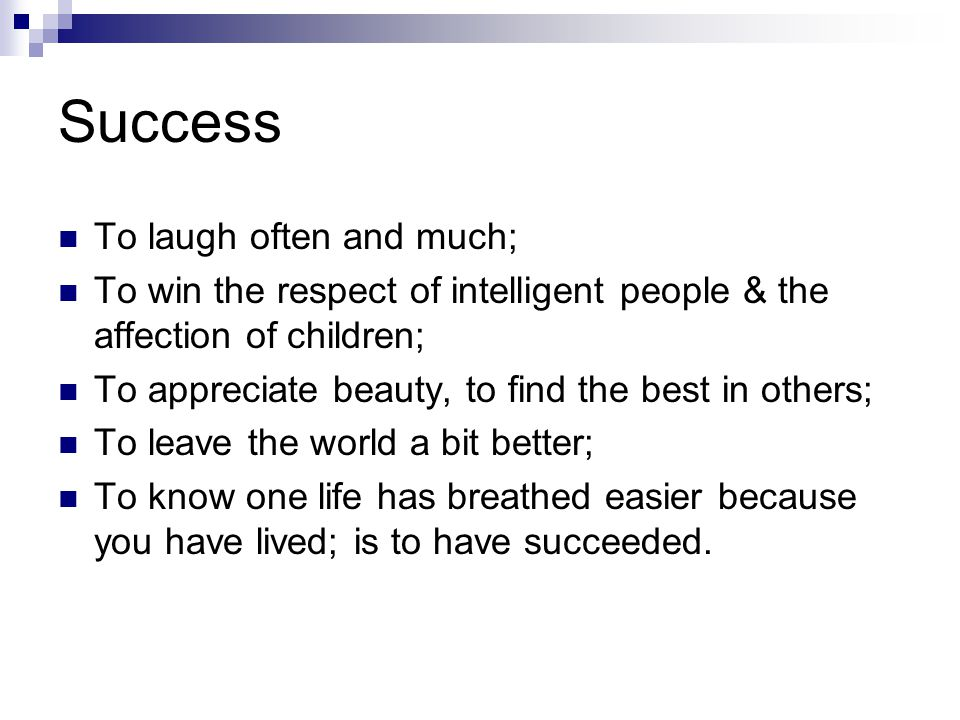 Success To laugh often and much;