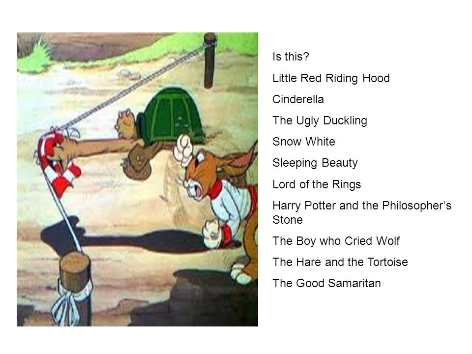 Is this Little Red Riding Hood. Cinderella. The Ugly Duckling. Snow White. Sleeping Beauty. Lord of the Rings.