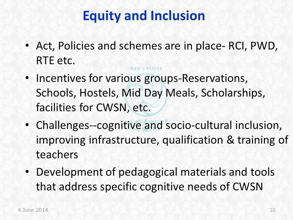 Equity and Inclusion Act, Policies and schemes are in place- RCI, PWD, RTE etc.