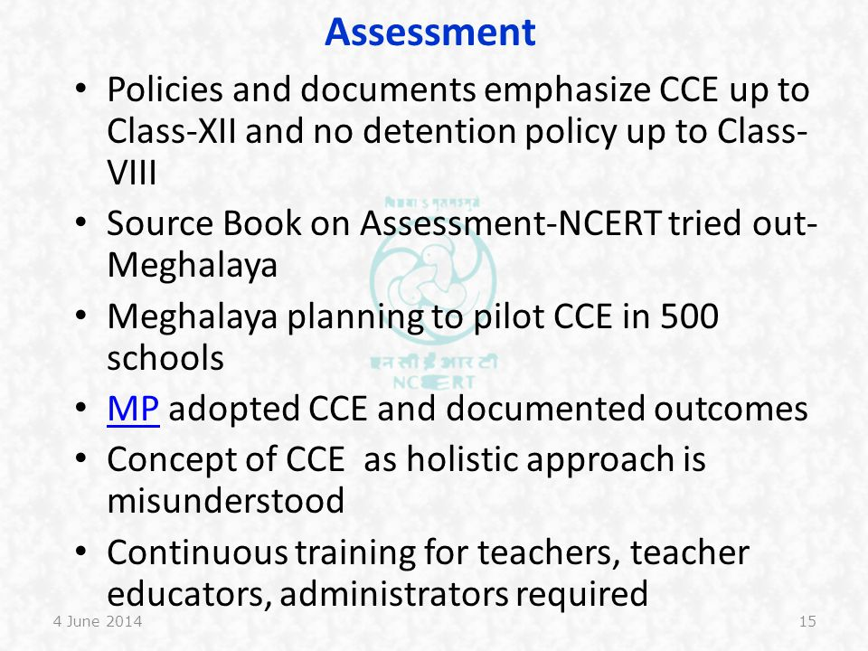 Assessment Policies and documents emphasize CCE up to Class-XII and no detention policy up to Class-VIII.