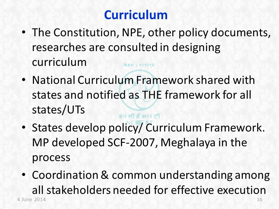 Curriculum The Constitution, NPE, other policy documents, researches are consulted in designing curriculum.