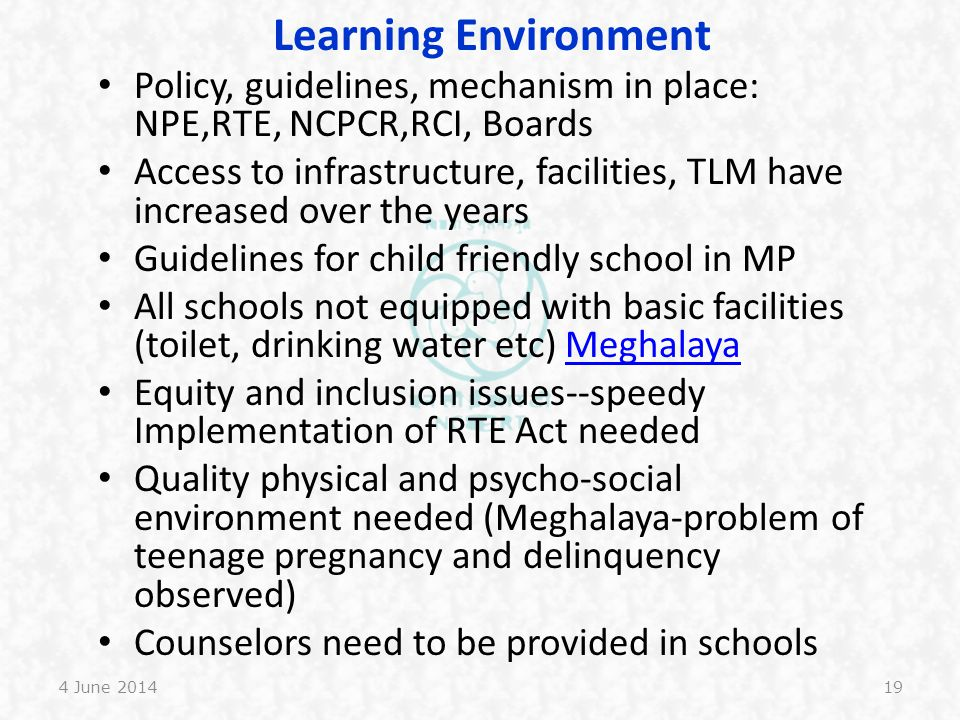 Learning Environment Policy, guidelines, mechanism in place: NPE,RTE, NCPCR,RCI, Boards.