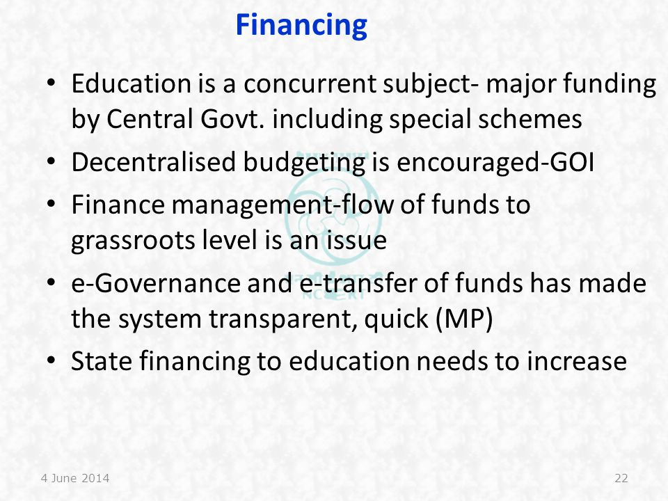 Financing Education is a concurrent subject- major funding by Central Govt. including special schemes.