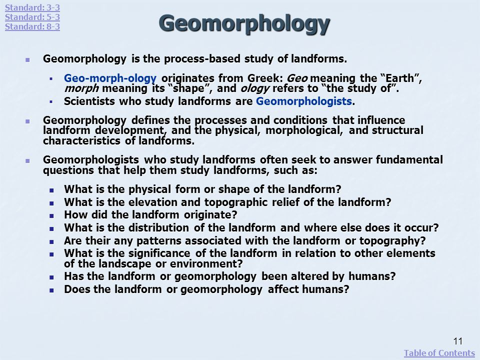 Geomorphology Geomorphology is the process-based study of landforms.