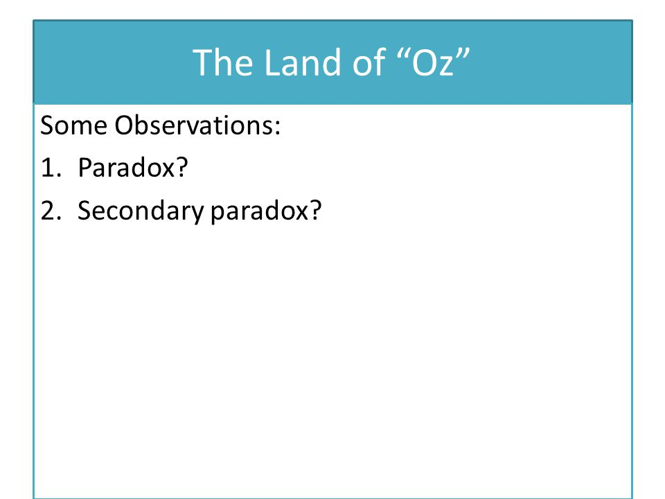 The Land of Oz Some Observations: Paradox Secondary paradox