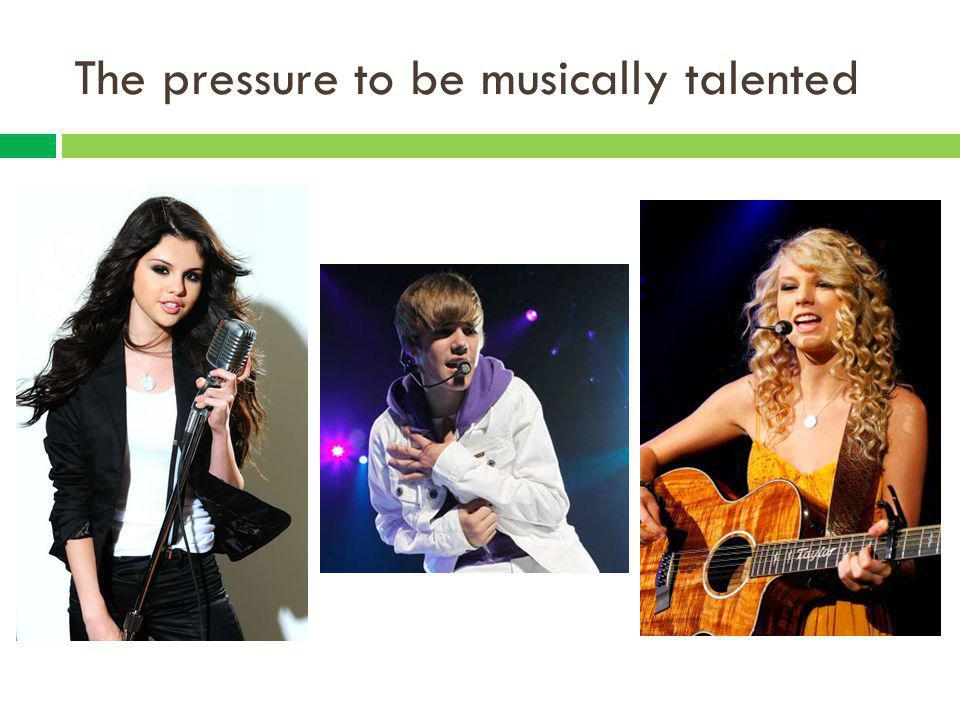 The pressure to be musically talented