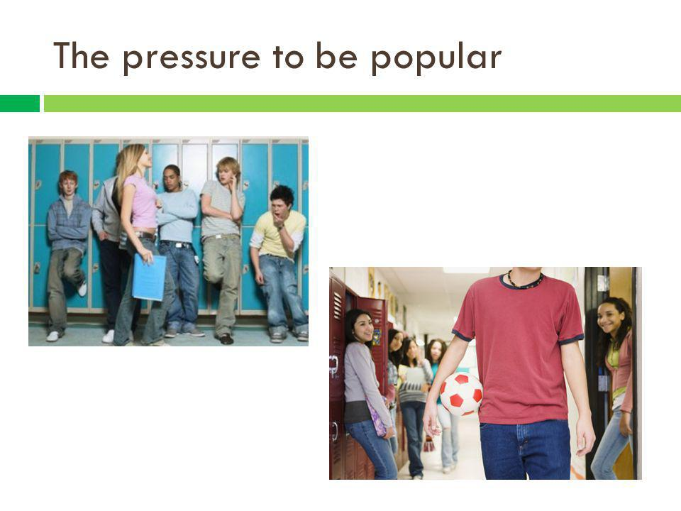 The pressure to be popular