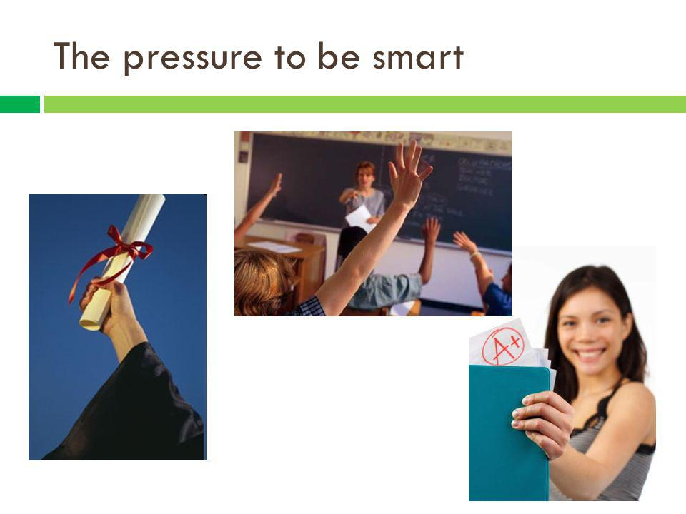 The pressure to be smart
