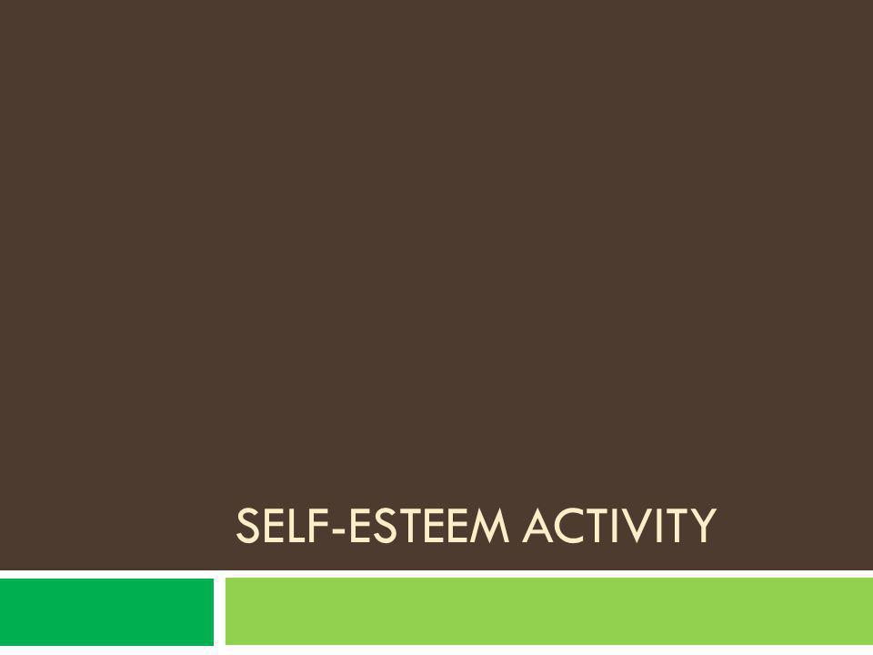 Self-esteem Activity Choose one activity from the activities section of the program.