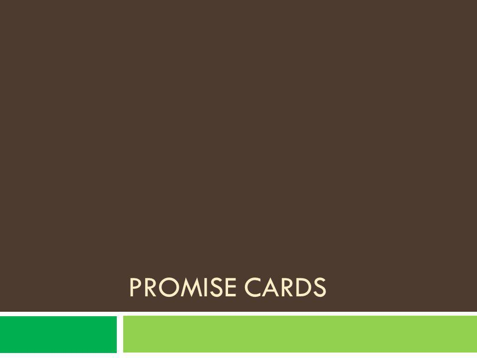 Promise cards We are almost finished with the program, but before we go I have one more thing to give you.
