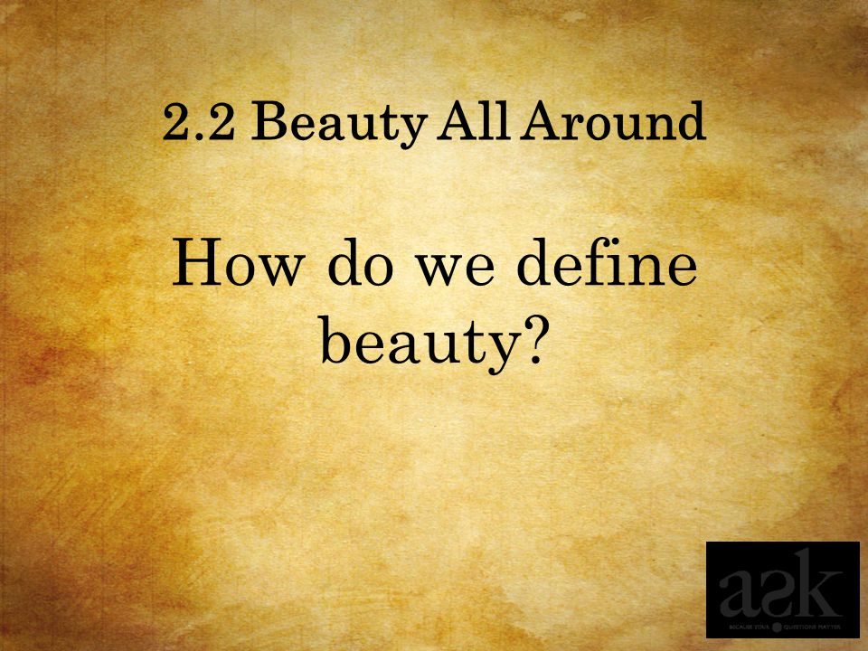 2.2 Beauty All Around How do we define beauty