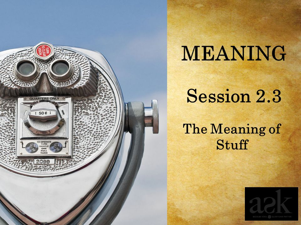 MEANING Session 2.3 The Meaning of Stuff