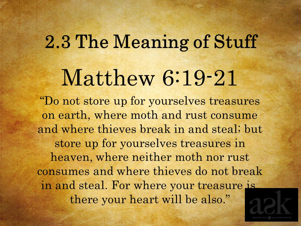 Matthew 6:19-21 2.3 The Meaning of Stuff