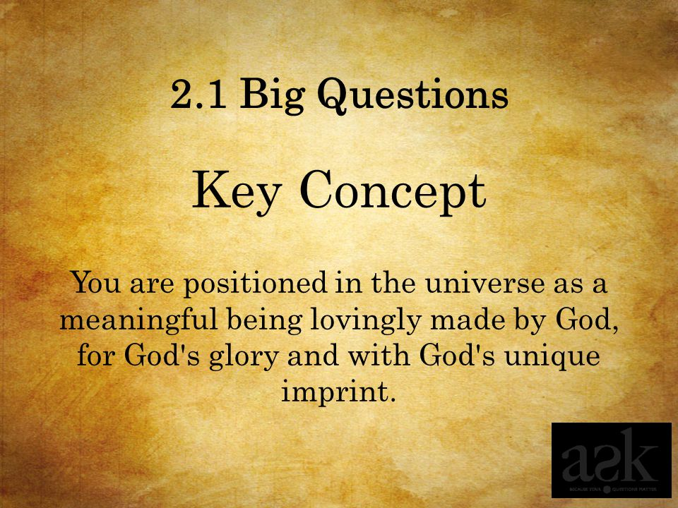 Key Concept 2.1 Big Questions