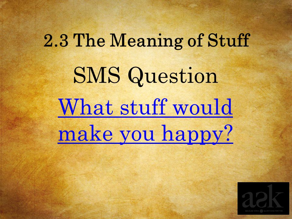 SMS Question What stuff would make you happy