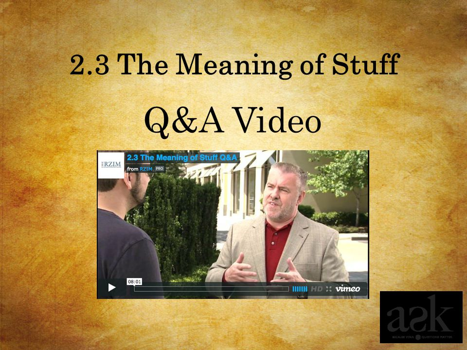 2.3 The Meaning of Stuff Q&A Video