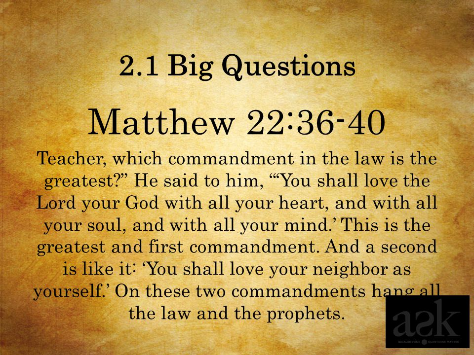 Matthew 22:36-40 2.1 Big Questions