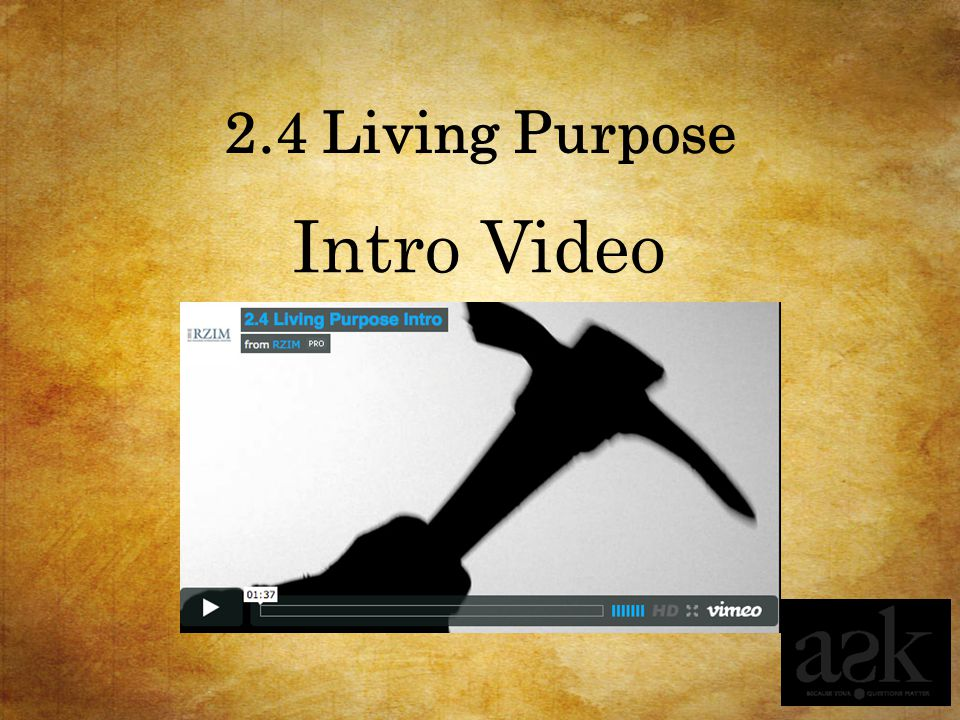 2.4 Living Purpose Intro Video