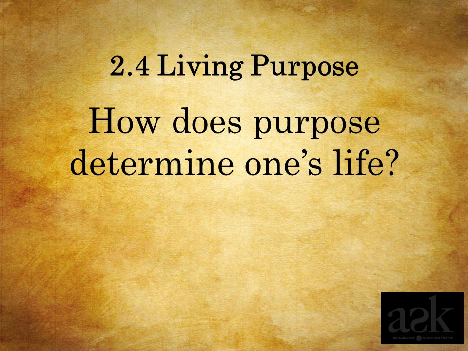 How does purpose determine one's life