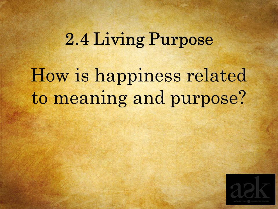 How is happiness related to meaning and purpose
