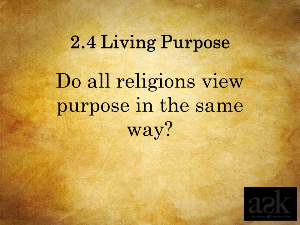 Do all religions view purpose in the same way