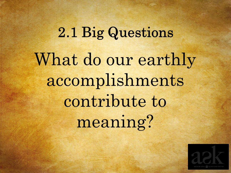 What do our earthly accomplishments contribute to meaning