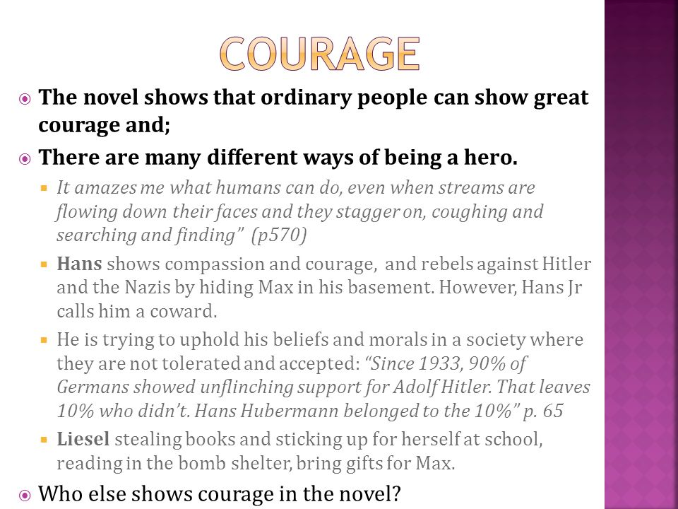 courage The novel shows that ordinary people can show great courage and; There are many different ways of being a hero.