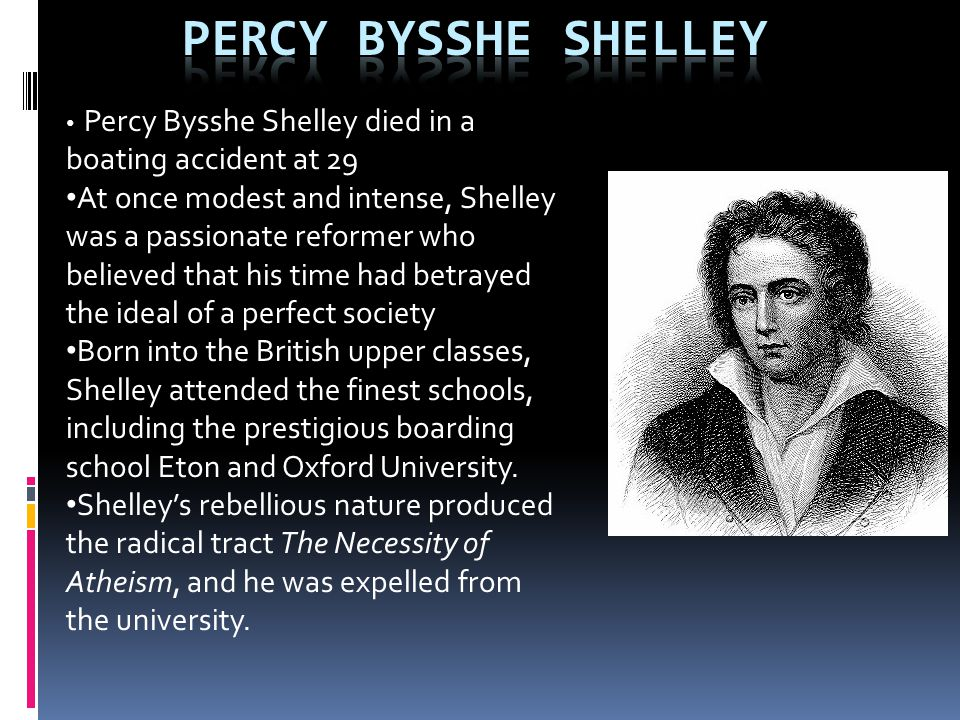 Percy Bysshe Shelley Percy Bysshe Shelley died in a boating accident at 29.