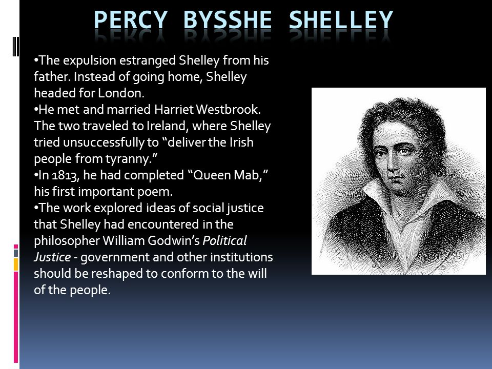Percy Bysshe Shelley The expulsion estranged Shelley from his father. Instead of going home, Shelley headed for London.