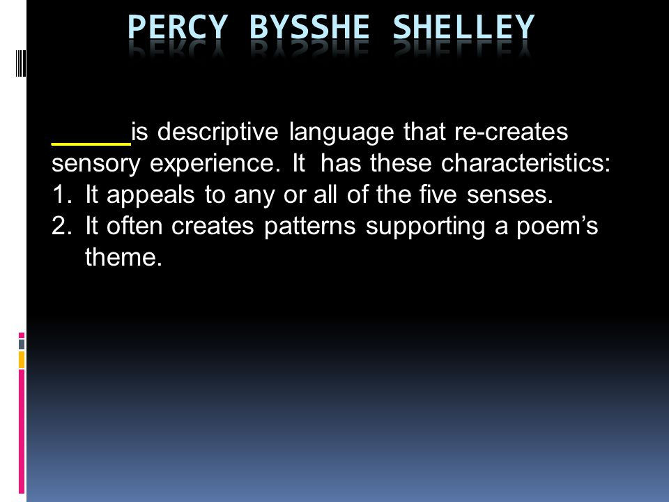 Percy Bysshe Shelley _____ is descriptive language that re-creates sensory experience. It has these characteristics:
