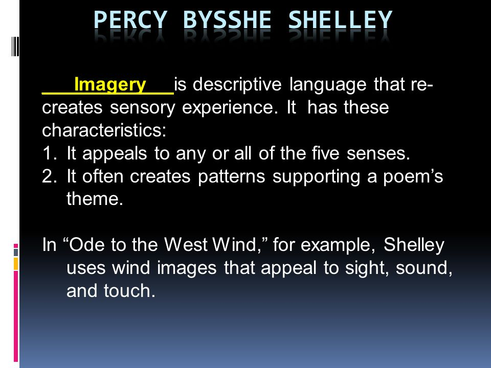 Percy Bysshe Shelley ___Imagery__ is descriptive language that re-creates sensory experience. It has these characteristics: