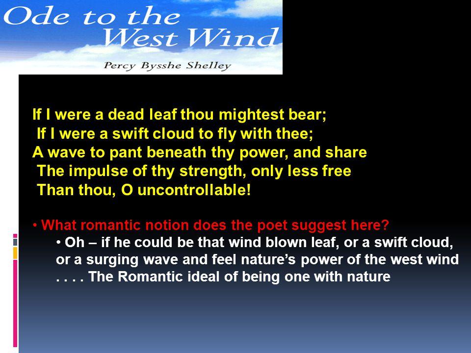If I were a dead leaf thou mightest bear;