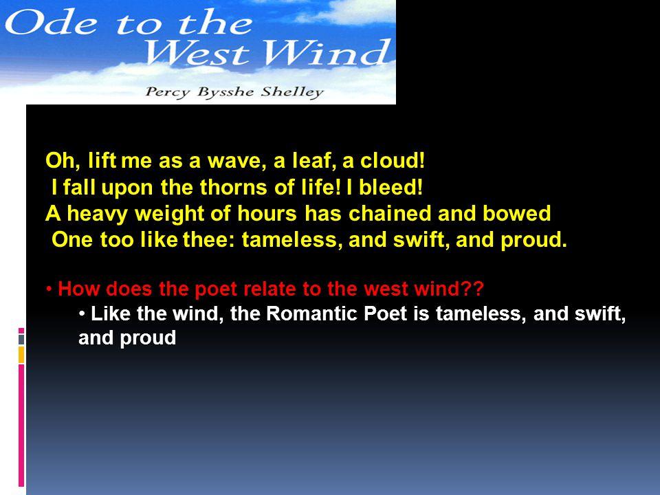 Oh, lift me as a wave, a leaf, a cloud!