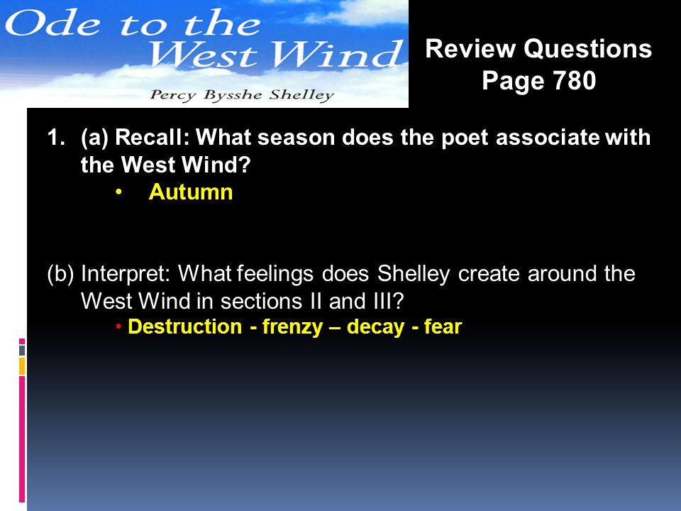 Review Questions Page 780. (a) Recall: What season does the poet associate with the West Wind Autumn.