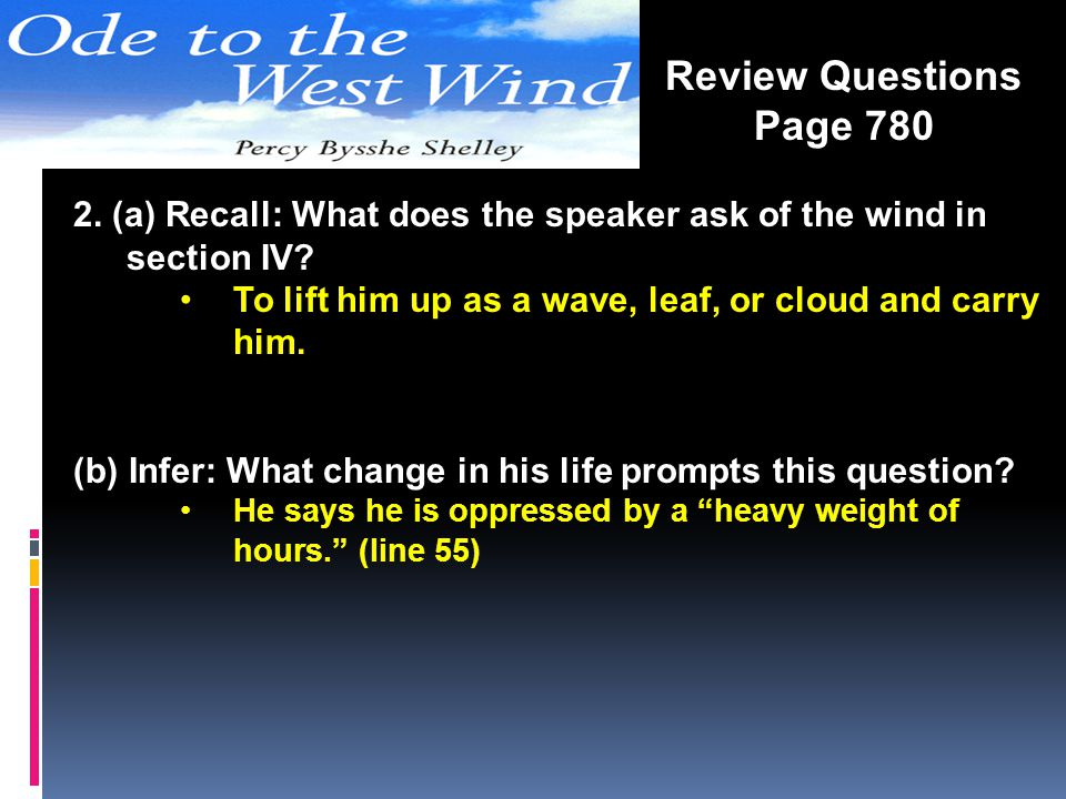 Review Questions Page 780. 2. (a) Recall: What does the speaker ask of the wind in section IV
